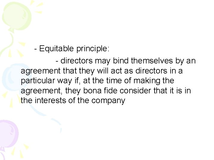 - Equitable principle: - directors may bind themselves by an agreement that they will