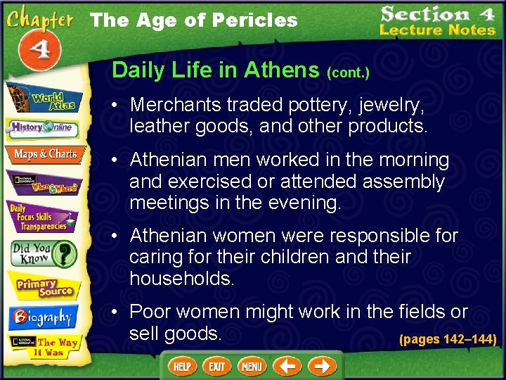 The Age of Pericles Daily Life in Athens (cont. ) • Merchants traded pottery,