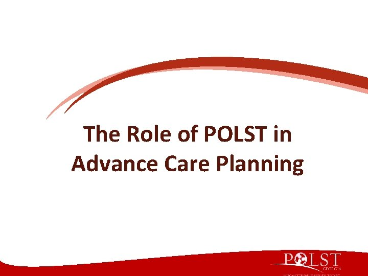 The Role of POLST in Advance Care Planning