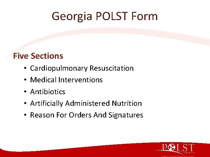 Georgia POLST Form Five Sections • • • Cardiopulmonary Resuscitation Medical Interventions Antibiotics Artificially