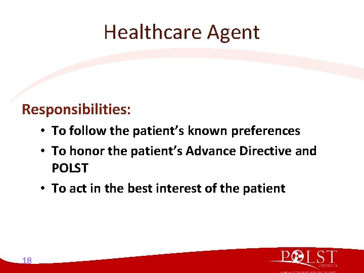 Healthcare Agent Responsibilities: • To follow the patient's known preferences • To honor the