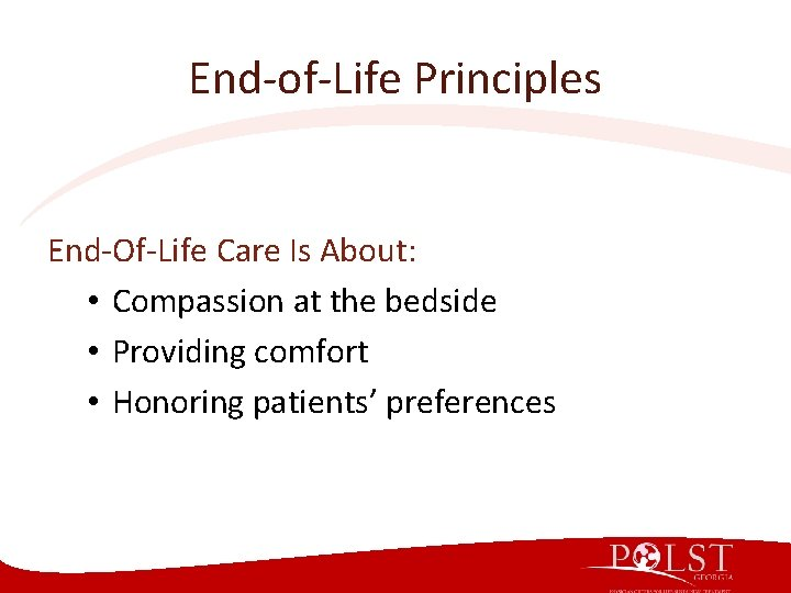 End-of-Life Principles End-Of-Life Care Is About: • Compassion at the bedside • Providing comfort