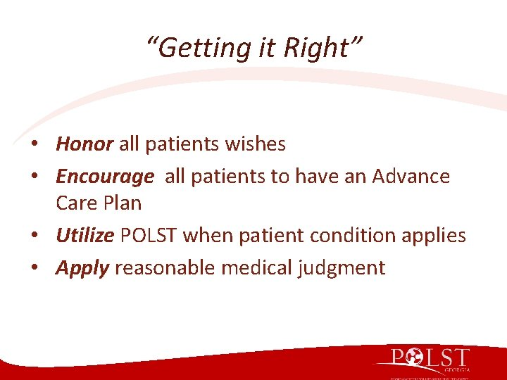 """""""Getting it Right"""" • Honor all patients wishes • Encourage all patients to have"""