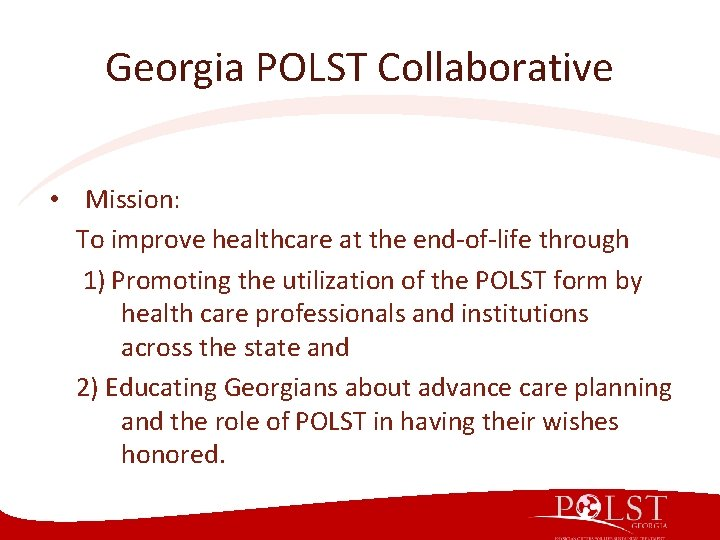 Georgia POLST Collaborative • Mission: To improve healthcare at the end-of-life through 1) Promoting