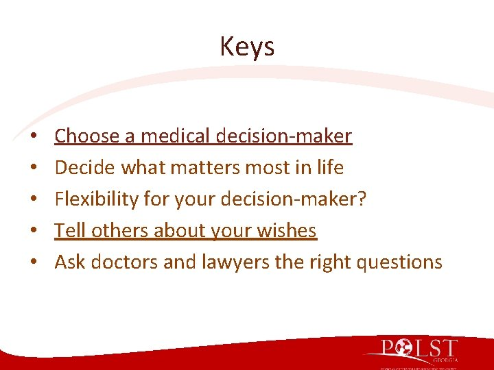 Keys • • • Choose a medical decision-maker Decide what matters most in life