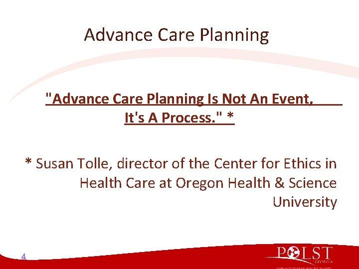 "Advance Care Planning ""Advance Care Planning Is Not An Event, It's A Process. """
