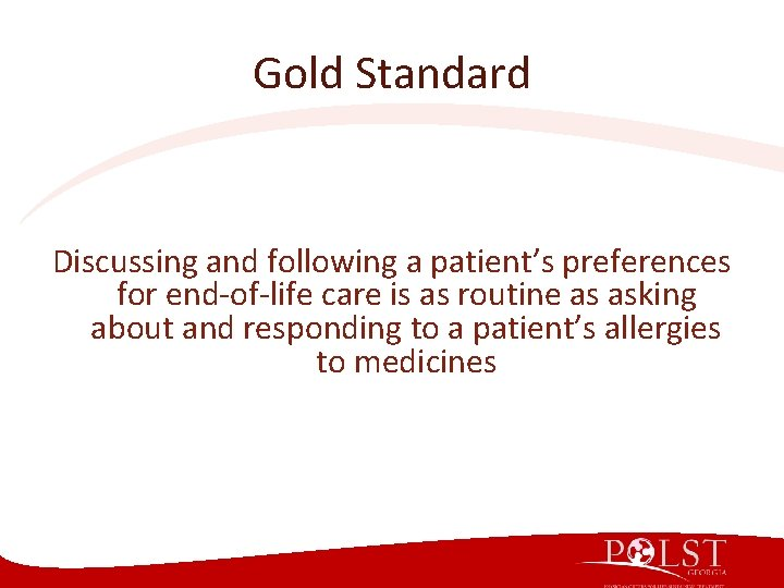 Gold Standard Discussing and following a patient's preferences for end-of-life care is as routine
