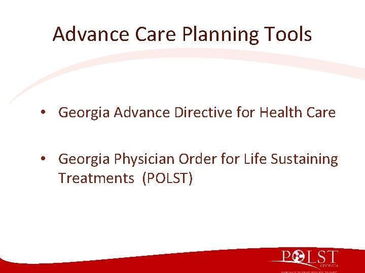 Advance Care Planning Tools • Georgia Advance Directive for Health Care • Georgia Physician