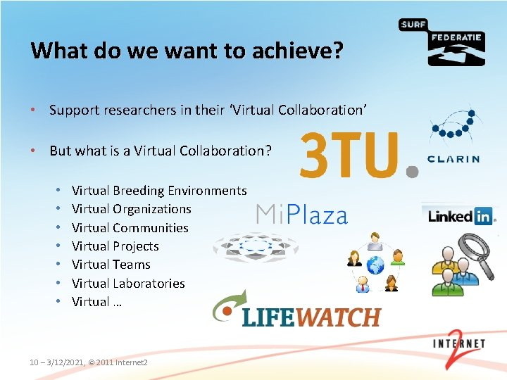 What do we want to achieve? • Support researchers in their 'Virtual Collaboration' •