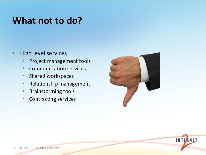 What not to do? • High level services • • • Project management tools