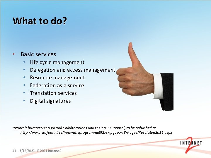 What to do? • Basic services • • • Life cycle management Delegation and