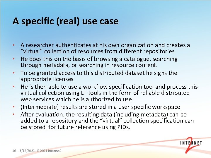 A specific (real) use case • A researcher authenticates at his own organization and