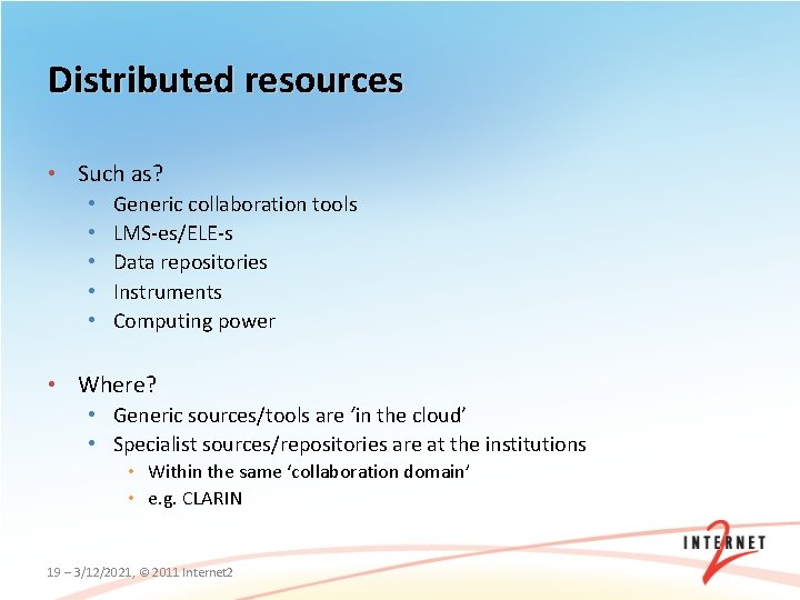 Distributed resources • Such as? • • • Generic collaboration tools LMS-es/ELE-s Data repositories