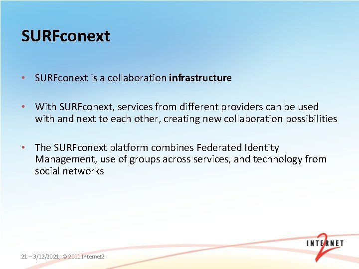 SURFconext • SURFconext is a collaboration infrastructure • With SURFconext, services from different providers