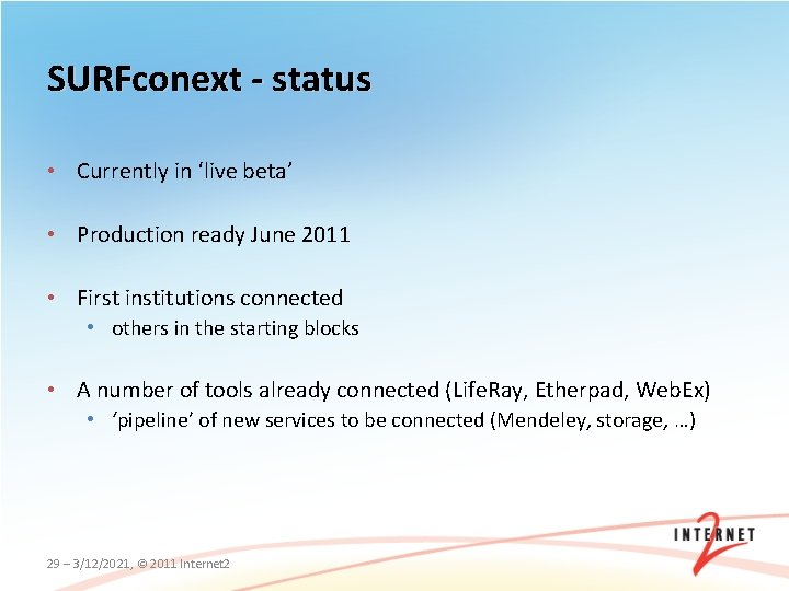 SURFconext - status • Currently in 'live beta' • Production ready June 2011 •