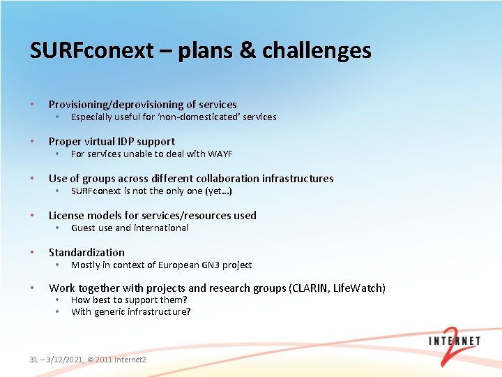 SURFconext – plans & challenges • Provisioning/deprovisioning of services • Proper virtual IDP support
