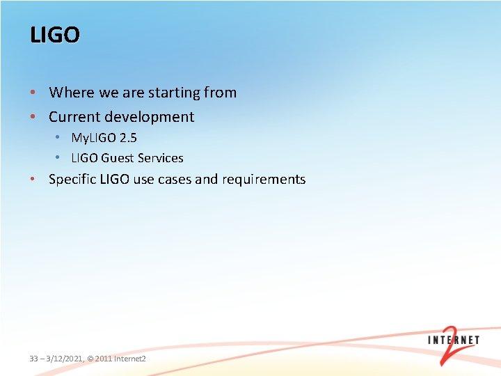 LIGO • Where we are starting from • Current development • My. LIGO 2.