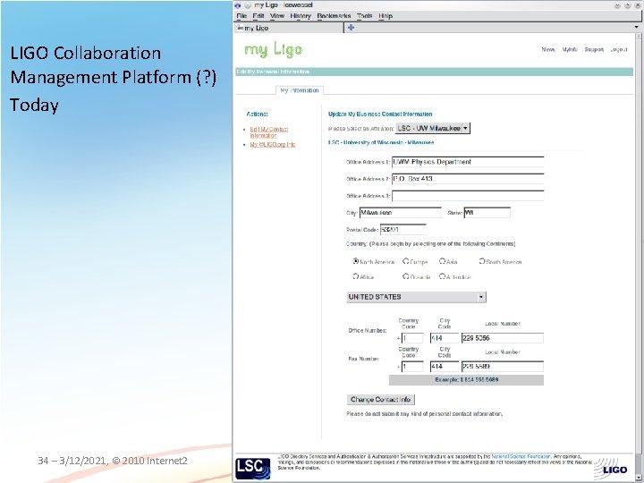 LIGO Collaboration Management Platform (? ) Today 34 – 3/12/2021, © 2010 Internet 2