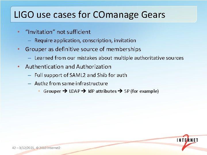 "LIGO use cases for COmanage Gears • ""Invitation"" not sufficient – Require application, conscription,"