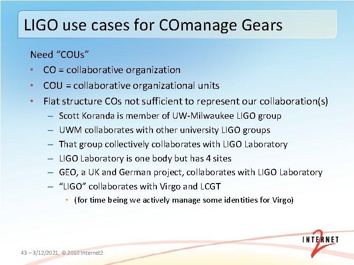 "LIGO use cases for COmanage Gears Need ""COUs"" • CO = collaborative organization •"