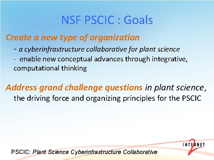 NSF PSCIC : Goals Create a new type of organization - a cyberinfrastructure collaborative