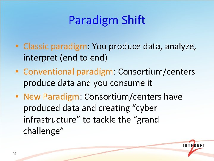 Paradigm Shift • Classic paradigm: You produce data, analyze, interpret (end to end) •
