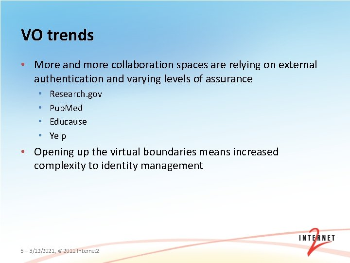 VO trends • More and more collaboration spaces are relying on external authentication and