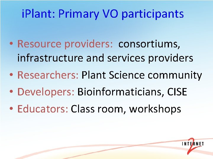 i. Plant: Primary VO participants • Resource providers: consortiums, infrastructure and services providers •