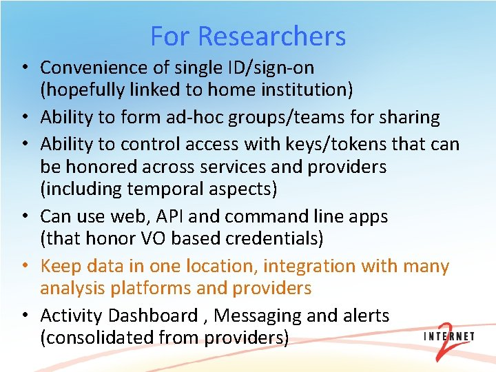 For Researchers • Convenience of single ID/sign-on (hopefully linked to home institution) • Ability