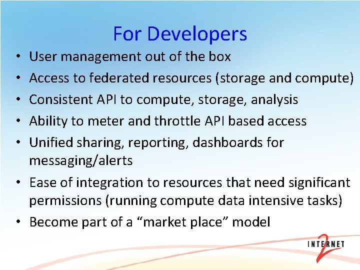 For Developers User management out of the box Access to federated resources (storage and