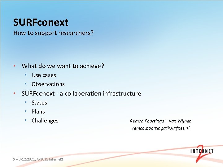 SURFconext How to support researchers? • What do we want to achieve? • Use