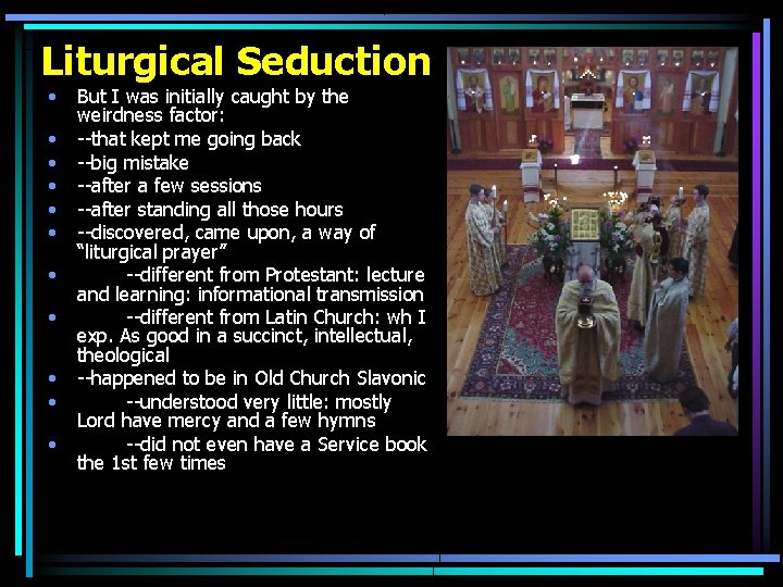 Liturgical Seduction • • • But I was initially caught by the weirdness factor:
