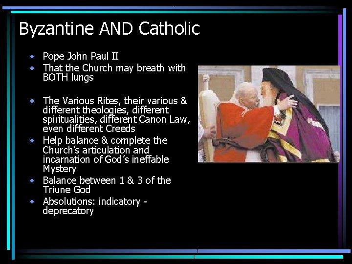 Byzantine AND Catholic • Pope John Paul II • That the Church may breath
