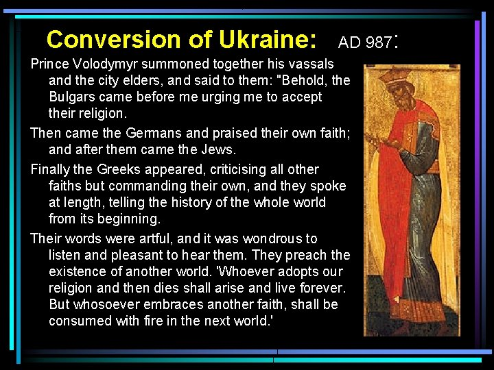 Conversion of Ukraine: AD 987: Prince Volodymyr summoned together his vassals and the city
