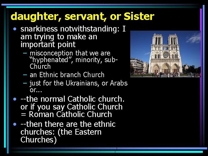 daughter, servant, or Sister • snarkiness notwithstanding: I am trying to make an important