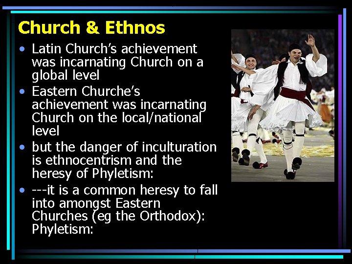 Church & Ethnos • Latin Church's achievement was incarnating Church on a global level