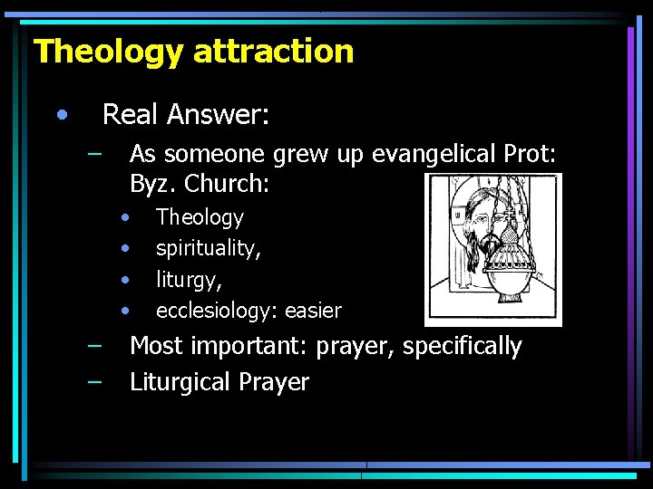 Theology attraction • Real Answer: – As someone grew up evangelical Prot: Byz. Church: