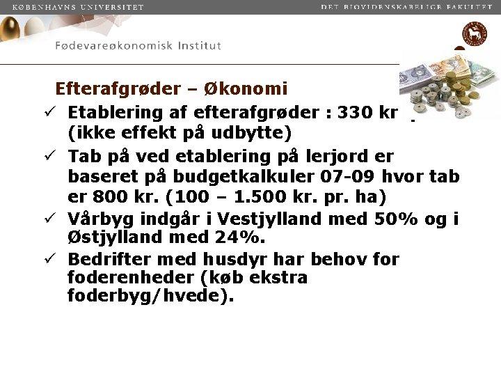 Efterafgrøder – Økonomi ü Etablering af efterafgrøder : 330 kr. pr. ha (ikke effekt