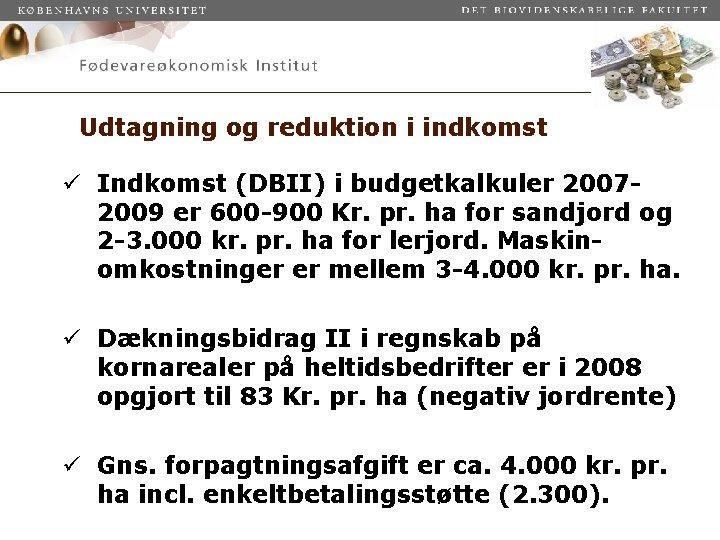 Udtagning og reduktion i indkomst ü Indkomst (DBII) i budgetkalkuler 20072009 er 600 -900