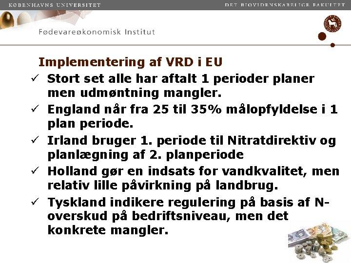 Implementering af VRD i EU ü Stort set alle har aftalt 1 perioder planer