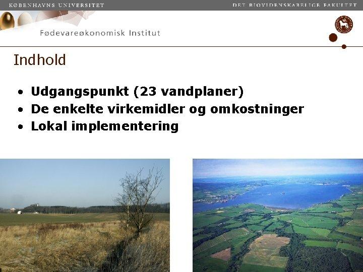 Indhold • Udgangspunkt (23 vandplaner) • De enkelte virkemidler og omkostninger • Lokal implementering
