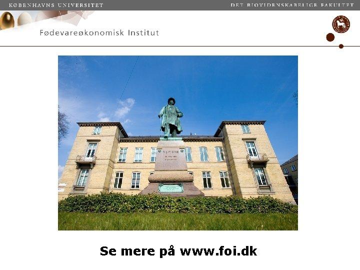 Se mere på www. foi. dk