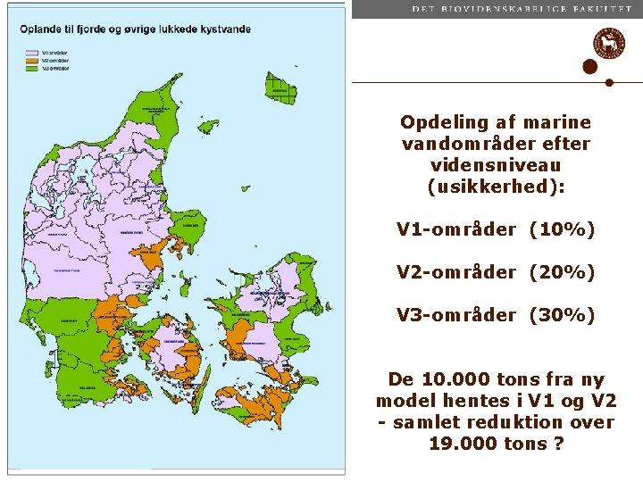 Opdeling af marine vandområder efter vidensniveau (usikkerhed): V 1 -områder (10%) V 2 -områder