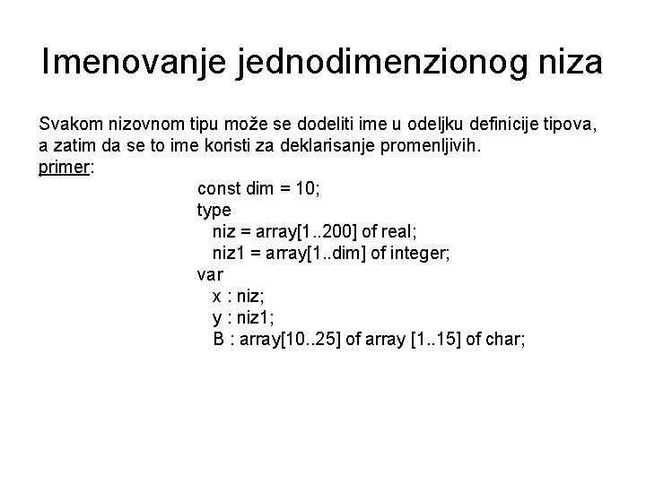 Imenovanje jednodimenzionog niza Svakom nizovnom tipu može se dodeliti ime u odeljku definicije tipova,