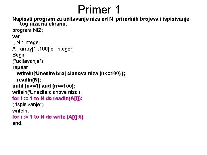 Primer 1 Napisati program za učitavanje niza od N prirodnih brojeva i ispisivanje tog