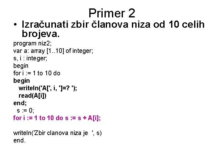 Primer 2 • Izračunati zbir članova niza od 10 celih brojeva. program niz 2;