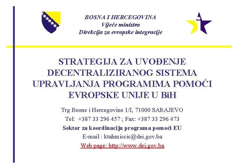 BOSNA I HERCEGOVINA Vijeće ministra Direkcija za evropske integracije STRATEGIJA ZA UVOĐENJE DECENTRALIZIRANOG SISTEMA
