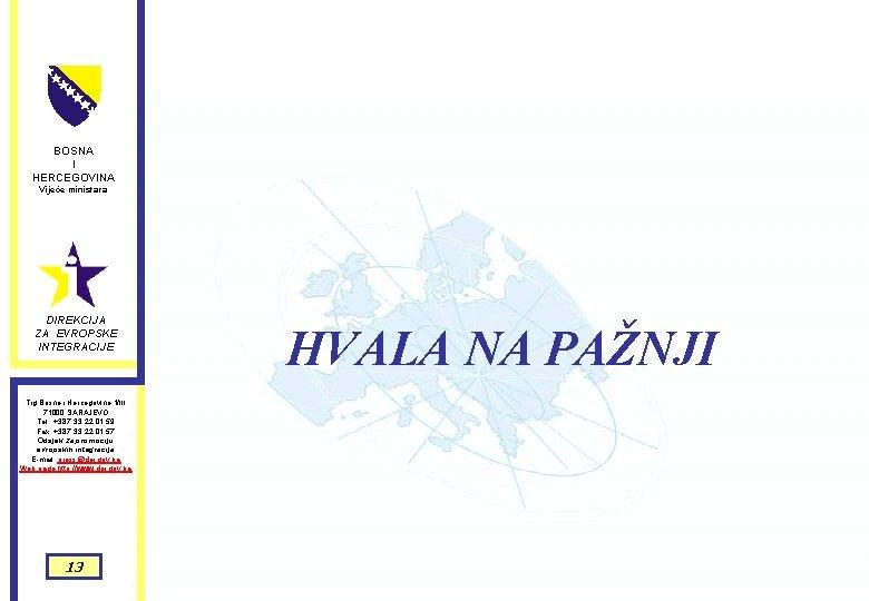 BOSNA I HERCEGOVINA Vijeće ministara DIREKCIJA ZA EVROPSKE INTEGRACIJE Trg Bosne i Hercegovine 1/III