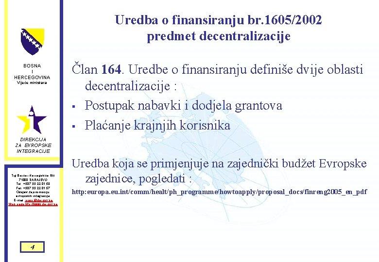 Uredba o finansiranju br. 1605/2002 predmet decentralizacije BOSNA I HERCEGOVINA Vijeće ministara Član 164.