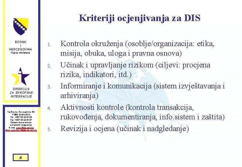Kriteriji ocjenjivanja za DIS BOSNA I HERCEGOVINA 1. Vijeće ministara 2. DIREKCIJA ZA EVROPSKE